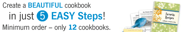 Create a Beautiful Cookbook in Just 5 Easy Steps! Min Order - Only 12 Cookbooks.